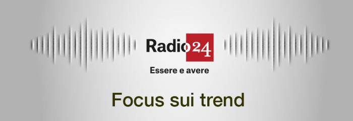 Radio 24 – Essere e Avere: Focus sui trend